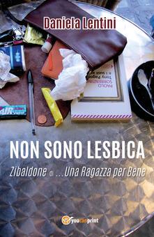Non sono lesbica. Zibaldone di... una ragazza per bene - Daniela Lentini - copertina