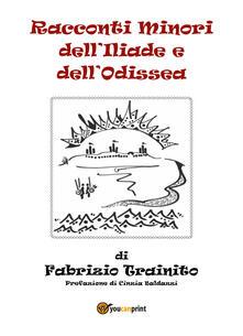 Racconti minori dell'Iliade e dell'Odissea - Fabrizio Trainito - copertina