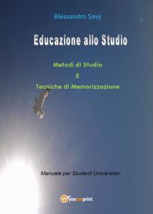 Educazione allo studio. Metodi di studio e tecniche di memorizzazione - Alessandro Savy - copertina