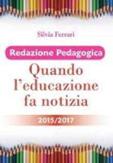 Redazione pedagogica. Quando l'educazione fa notizia 2015/2017 - Silvia Ferrari - copertina
