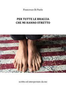 Per tutte le braccia che mi hanno stretto - Francesco Di Paolo - copertina