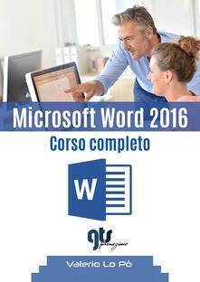 Microsoft Word 2016. Corso completo - Valerio Lo Pò - copertina