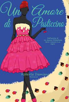 Un amore di pasticcino. L'amore è un sogno. Vol. 3 - Roberta Damiano - copertina