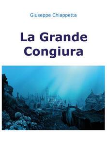 La grande congiura - Giuseppe Chiappetta - copertina