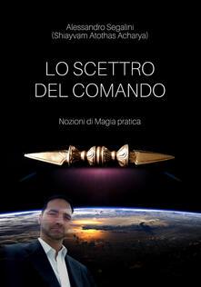 Lo scettro del comando. Nozioni di magia pratica - Alessandro Segalini - copertina