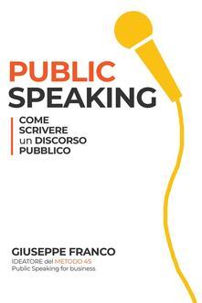 Public speaking: come scrivere un discorso pubblico - Giuseppe Franco - ebook