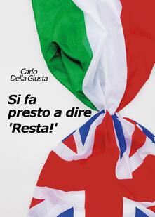 Si fa presto a dire «Resta!» - Carlo Della Giusta - copertina
