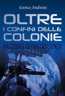 Oltre i confini delle colonie - Enrico Andreini - copertina