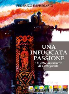 Una infuocata passione e le altre meraviglie di Caltagirone. Ediz. illustrata - Federico Impresario - copertina