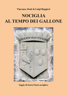 Nociglia al tempo dei Gallone - Vincenzo Abati,Luigi Ruggieri - copertina
