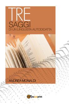 Tre saggi di un linguista autodidatta - Andrea Monaldi - copertina