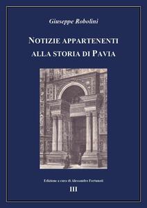 Notizie appartenenti alla storia di Pavia. Vol. 3