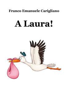A Laura! - Franco Emanuele Carigliano - copertina