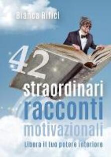 42 straordinari racconti motivazionali - Bianca Rifici - copertina