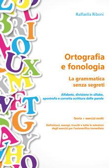 Ortografia e fonologia. La grammatica senza segreti. Teoria + esercizi svolti - Raffaella Riboni - copertina
