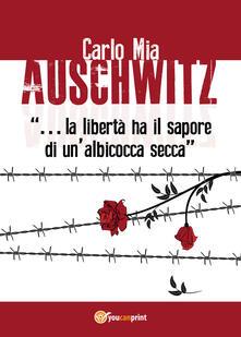 Auschwitz. «La libertà ha il sapore di un'albicocca secca» - Carlo Mia - copertina
