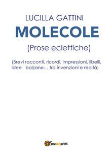Molecole (prose eclettiche) - Lucilla Gattini - copertina
