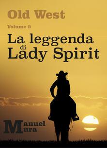 La leggenda di Lady Spirit. Old West. Vol. 2 - Manuel Mura - copertina