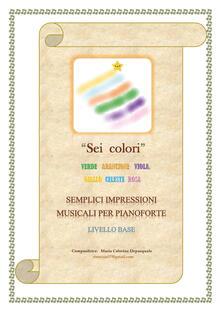 Sei colori. Verde, arancione, viola, giallo, celeste, rosa. Semplici impressioni musicali per pianoforte. Livello base - Maria Caterina Depasquale - copertina