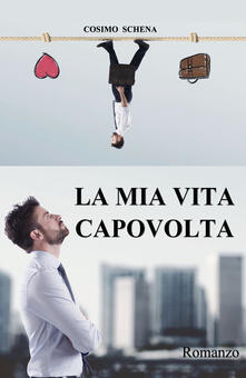 La mia vita capovolta - Cosimo Schena - copertina