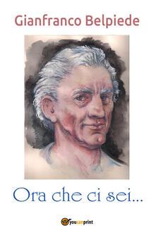 Ora che ci sei... - Gianfranco Belpiede - copertina