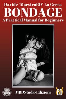 Bondage. Manuale pratico per iniziare. Ediz. inglese - Davide La Greca - copertina