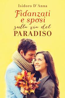 Fidanzati e sposi sulla via del paradiso - Isidoro D'Anna - copertina