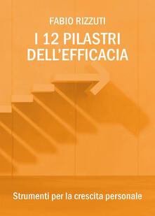 I 12 pilastri dell'efficacia - Fabio Rizzuti - copertina