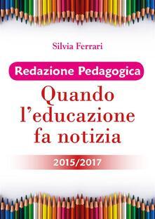 Redazione pedagogica. Quando l'educazione fa notizia 2015/2017 - Silvia Ferrari - ebook