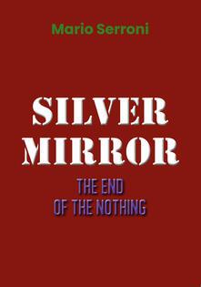Silver mirror. The end of the nothing - Mario Serroni - copertina