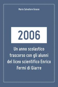 2006: un anno scolastico trascorso con gli alunni del liceo scientifico Enrico Fermi di Giarre - Mario Salvatore Grasso - copertina