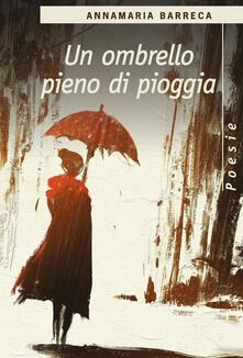 Un ombrello pieno di pioggia - Annamaria Barreca - copertina