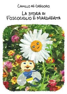 Grandtoureventi.it La storia di Foscociglio e Margherita. Ediz. illustrata Image