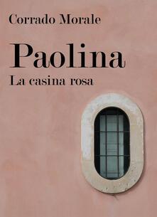Paolina. La casina rosa - Corrado Morale - copertina