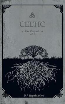 Celtic. The prequel. Vol. 1 - D. J. Highlanders - copertina