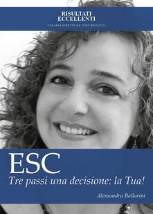 ESC. Tre passi una decisione: la tua! - Alessandra Ballarini - copertina