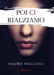 Poi ci rialziamo - Mauro Muccioli - copertina