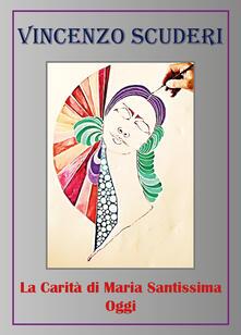 La carità di Maria santissima oggi - Vincenzo Scuderi - copertina
