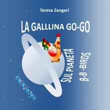 La gallina Go-Go sul pianeta B-B-Birds - Teresa Zangari - copertina