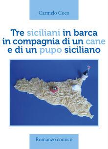 Tre siciliani in barca in compagnia di un cane e di un pupo siciliano - Carmelo Coco - copertina
