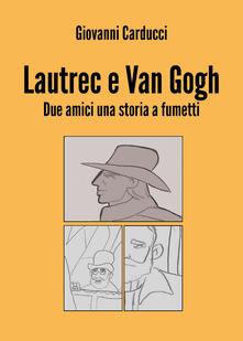 Capturtokyoedition.it Lautrec e Van Gogh. Due amici, una storia a fumetti Image