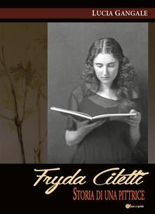 Fryda Ciletti. Storia di una pittrice - Lucia Gangale - copertina