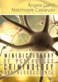 Minidictionary of psychology, criminology and neuroscience - Ganci Angela Calvaruso Melchiorre - wuz.it