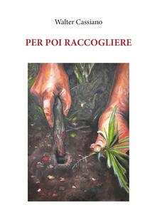 Per poi raccogliere - Walter Cassiano - copertina