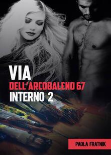 Via dell'Arcobaleno 67 Interno 2 - Paola Fratnik - copertina