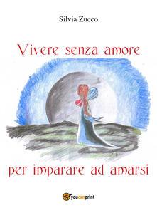 Vivere senza amore per imparare ad amarsi - Silvia Zucco - copertina