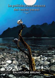 La pallida transumanza dei teschi umani - Salvatore Bruno - copertina