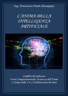 L' anima della intelligenza artificiale - Francesco Paolo Rosapepe - copertina