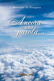 Ancora una parola... - Riccardo Di Prospero - copertina