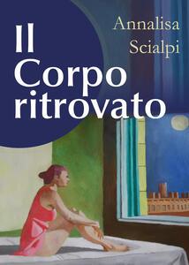 Il corpo ritrovato - Annalisa Scialpi - copertina